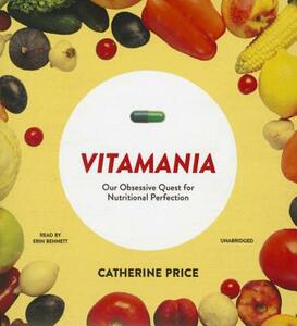 Vitamania: Our Obsessive Quest for Nutritional Perfection - Catherine Price - cover