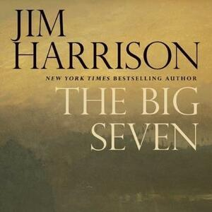 The Big Seven: A Faux Mystery - Jim Harrison - cover