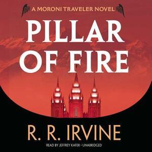 Pillar of Fire: A Moroni Traveler Novel - R R Irvine - cover