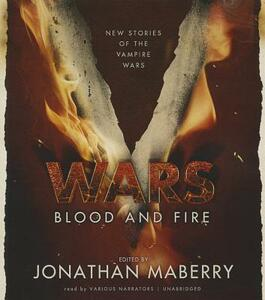 V Wars: Blood and Fire: New Stories of the Vampire Wars - Jonathan Maberry - cover