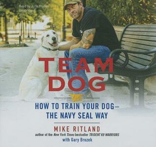 Team Dog: How to Train Your Dog--The Navy Seal Way - Mike Ritland - cover