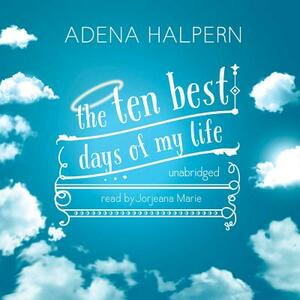 The Ten Best Days of My Life - Adena Halpern - cover