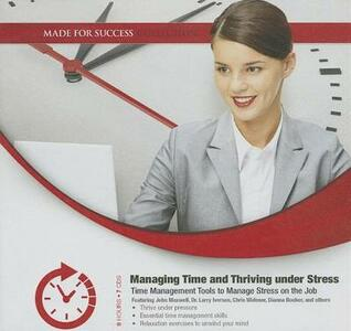 Managing Time and Thriving Under Stress: Time Management Tools to Manage Stress on the Job - cover