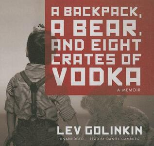 A Backpack, a Bear, and Eight Crates of Vodka: A Memoir - Lev Golinkin - cover