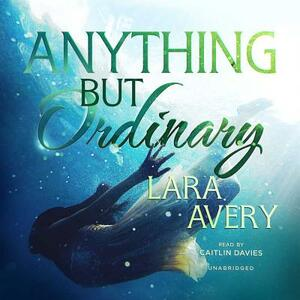Anything But Ordinary - Lara Avery - cover