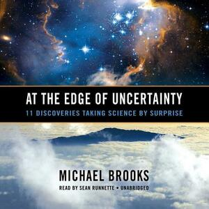 At the Edge of Uncertainty: 11 Discoveries Taking Science by Surprise - Michael Brooks - cover