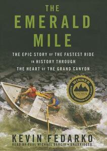The Emerald Mile: The Epic Story of the Fastest Ride in History Through the Heart of the Grand Canyon - Kevin Fedarko - cover