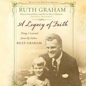 A Legacy of Faith: Things I Learned from My Father - Ruth Graham - cover