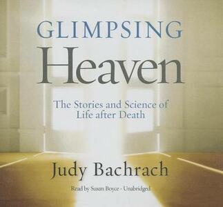 Glimpsing Heaven: The Stories and Science of Life After Death - Judy Bachrach - cover