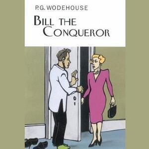 Bill the Conqueror - P G Wodehouse - cover