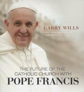 The Future of the Catholic Church with Pope Francis - Garry Wills - cover
