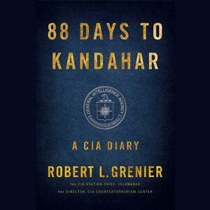 88 Days to Kandahar: A CIA Diary - Robert L Grenier - cover