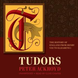 Tudors: The History of England from Henry VIII to Elizabeth I - Peter Ackroyd - cover