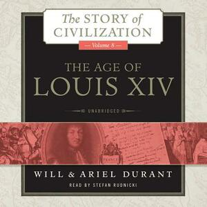 The Age of Louis XIV: A History of European Civilization in the Period of Pascal, Moliere, Cromwell, Milton, Peter the Great, Newton, and Spinoza, 1648-1715 - Will Durant,Ariel Durant - cover