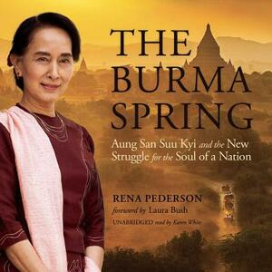 The Burma Spring: Aung San Suu Kyi and the New Struggle for the Soul of a Nation - Rena Pederson - cover
