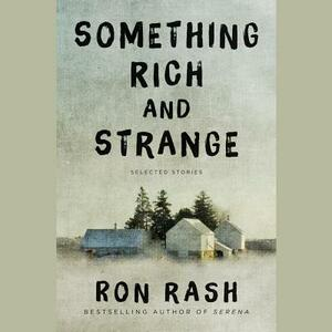 Something Rich and Strange: Selected Stories - Ron Rash - cover