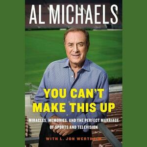 You Can T Make This Up: Miracles, Memories, and the Perfect Marriage of Sports and Television - Al Michaels - cover