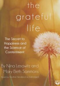 The Grateful Life: The Secret to Happiness and the Science of Contentment - Nina Lesowitz,Mary Beth Sammons - cover