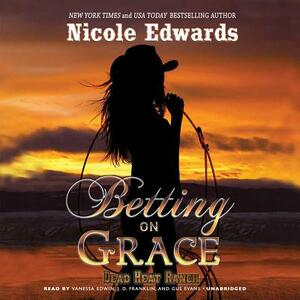 Betting on Grace: A Dead Heat Ranch Novel, Book 1 - Nicole Edwards - cover