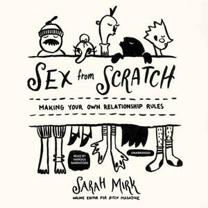 Sex from Scratch: Making Your Own Relationship Rules - Sarah Mirk - cover