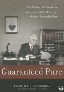 Guaranteed Pure: The Moody Bible Institute, Business, and the Making of Modern Evangelicalism - Timothy E W Gloege - cover