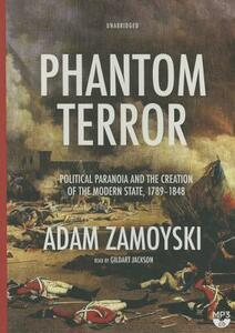 Phantom Terror: Political Paranoia and the Creation of the Modern State, 1789-1848 - Adam Zamoyski - cover