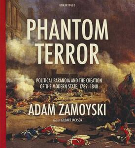 Phantom Terror: Political Paranoia and the Creation of the Modern State, 1789-1848 - Adam Zamoyski - cover