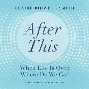 After This: When Life Is Over, Where Do We Go? - cover