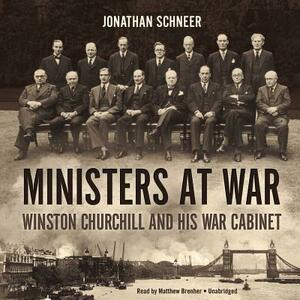 Ministers at War: Winston Churchill and His War Cabinet - Jonathan Schneer - cover
