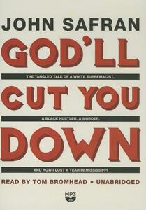 God'll Cut You Down: The Tangled Tale of a White Supremacist, a Black Hustler, a Murder, and How I Lost a Year in Mississippi - John Safran - cover