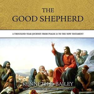 The Good Shepherd: A Thousand-Year Journey from Psalm 23 to the New Testament - Kenneth E Bailey - cover