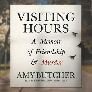 Visiting Hours: A Memoir of Friendship and Murder - Amy Butcher - cover