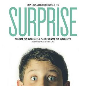 Surprise: Embrace the Unpredictable and Engineer the Unexpected - Leeann Renninger Phd - cover