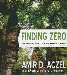 Finding Zero: A Mathematician's Odyssey to Uncover the Origins of Numbers - Amir D Aczel - cover