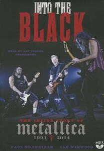 Into the Black: The Inside Story of Metallica, 1991-2014 - Paul Brannigan,Ian Winwood - cover