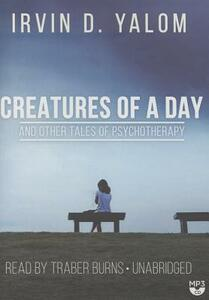 Creatures of a Day, and Other Tales of Psychotherapy - Irvin D Yalom - cover