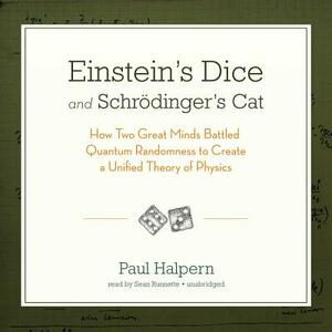 Einstein's Dice and Schrodinger's Cat: How Two Great Minds Battled Quantum Randomness to Create a Unified Theory of Physics - Paul Halpern Phd - cover