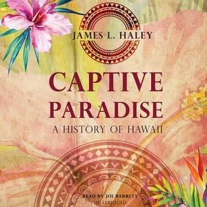 Captive Paradise: A History of Hawaii - James L Haley - cover