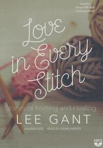 Love in Every Stitch: Stories of Knitting and Healing - Lee Gant - cover