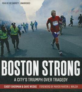 Boston Strong: A City's Triumph Over Tragedy - Casey Sherman,Dave Wedge - cover