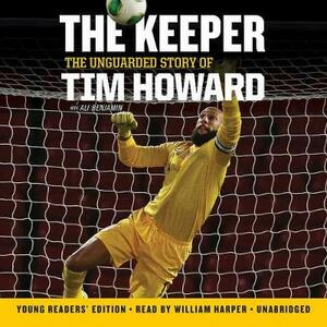 The Keeper: The Unguarded Story of Tim Howard Young Readers' Edition Una: The Unguarded Story of Tim Howard - Tim Howard - cover