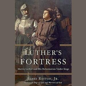 Luther's Fortress: Martin Luther and His Reformation Under Siege - James Reston Jr - cover