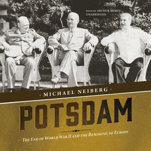 Potsdam: The End of World War II and the Remaking of Europe - Michael Neiberg - cover