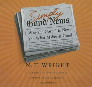 Simply Good News: Why the Gospel Is News and What Makes It Good - N T Wright - cover