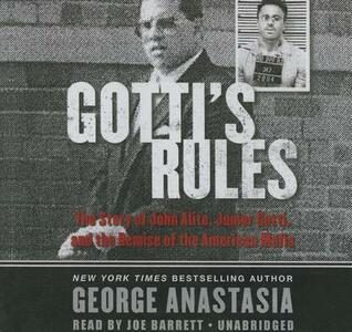 Gotti's Rules: The Story of John Alite, Junior Gotti, and the Demise of the American Mafia - George Anastasia - cover