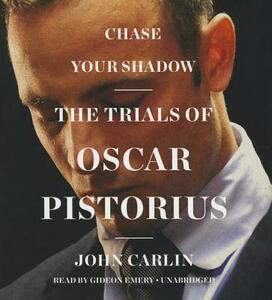 Chase Your Shadow: The Trials of Oscar Pistorius - John Carlin - cover