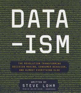 Data-Ism: The Revolution Transforming Decision Making, Consumer Behavior, and Almost Everything Else - Steve Lohr - cover