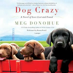 Dog Crazy: A Novel of Love Lost and Found - Meg Donohue - cover