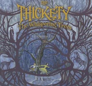 The Thickety: The Whispering Trees - J A White - cover