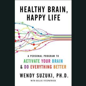Healthy Brain, Happy Life: A Personal Program to Activate Your Brain and Do Everything Better - cover